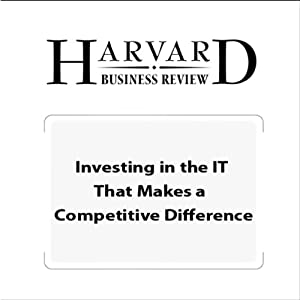 Investing in the IT That Makes a Competitive Difference (Harvard Business Review) Periodical