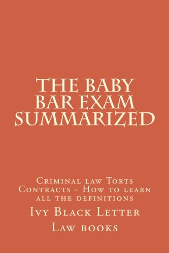 The Baby Bar Exam Summarized: Criminal law Torts Contracts - How to learn all the definitions