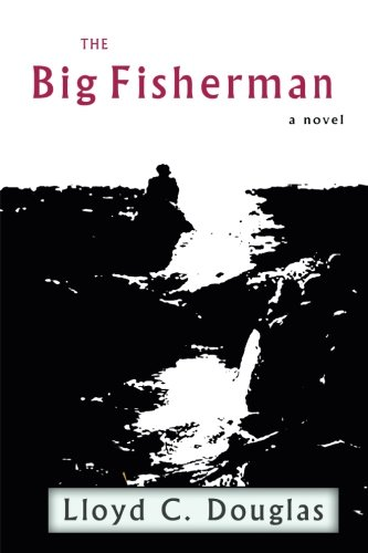 The Big Fisherman by Lloyd C. Douglas
