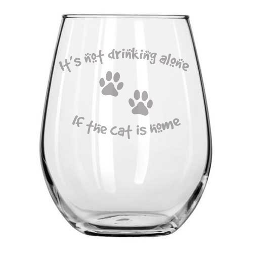 Stemless - It's Not Drinking Alone If The Cat Is Home - Cats Gifts - Cat Wine Glass - Gifts for Cat lover - Cat Mom - Crazy Cat Lady - Housewarming -Single - Friend