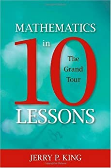 Mathematics in 10 Lessons: The Grand Tour by [King, Jerry P.]