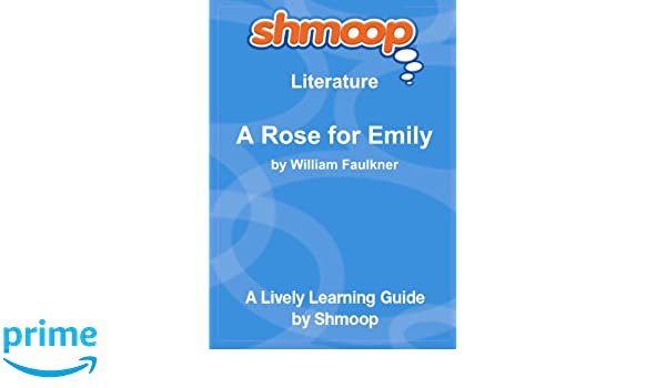 a rose for emily shmoop