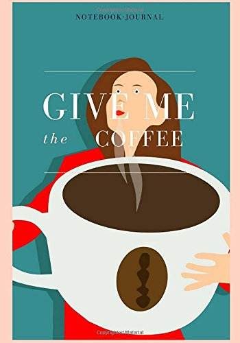 Download Give me the Coffee: Notebook/Journal, 7x10 lined paper ePub fb2 ebook