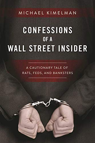 Pdf Memoirs Confessions of a Wall Street Insider: A Cautionary Tale of Rats, Feds, and Banksters