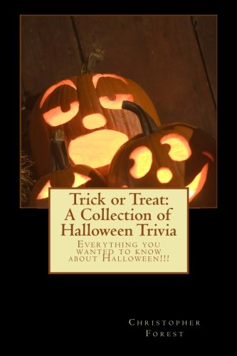 Trick or Treat: A Collection of Halloween Trivia: Everything you wanted to know about Halloween!!! (Volume 1) (Halloween Trick Or Treat Trivia)