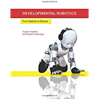 Developmental Robotics – From Babies to Robots (Intelligent Robotics and Autonomous Agents series)
