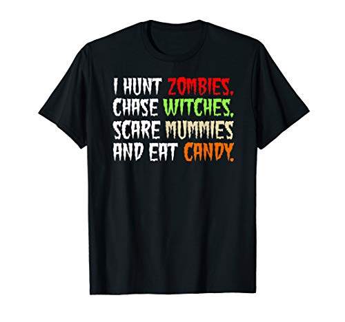 I Hunt Zombies Chase Witches Scare Mummies Funny T -