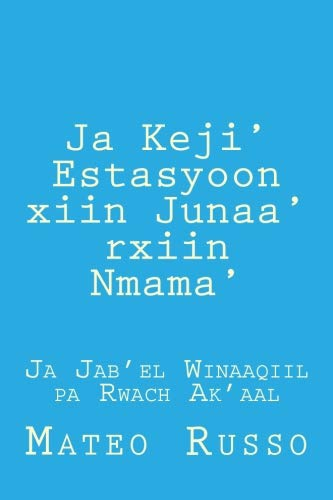Ja Keji' Estasyoon xiin Junaa' rxiin Nmama': Ja Jab'el for sale  Delivered anywhere in USA