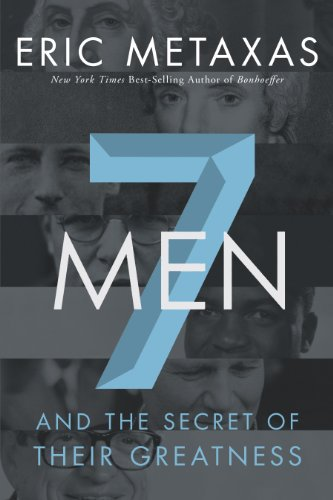 Seven Men: And the Secret of Their Greatness by [Metaxas, Eric]