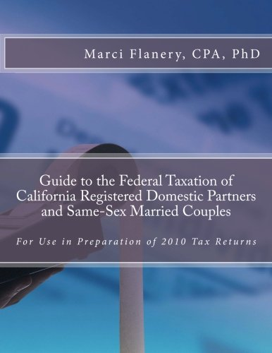Guide to the Federal Taxation of California Registered Domestic Partners and Same-Sex Married Couples: For use in Prepar