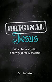 Original Jesus: What he really did and why it really matters by [Laferton, Carl]