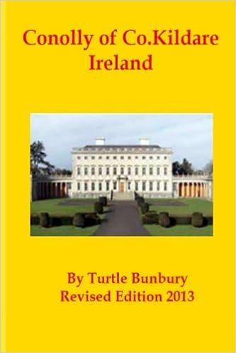 Conolly of Co. Kildare Ireland: Volume 11 (The Gentry & Aristocracy of Kildare)