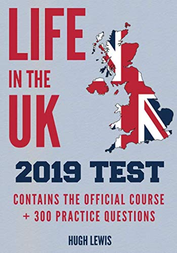 Life in the UK 2019 Test: Contains the Official Course + 300 Practice Questions (Life In The Uk Official Practice Test)