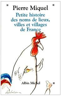 Petite histoire des noms de lieux, villes et villages de France par Pierre Miquel