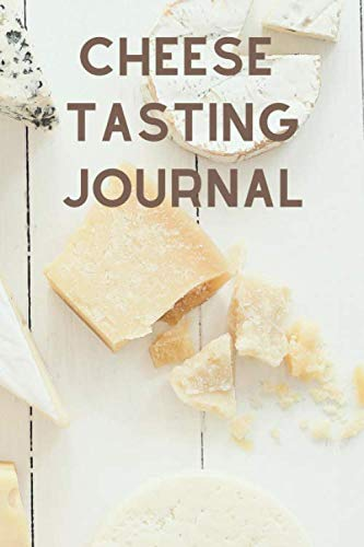 Cheese Tasting Journal: Diary and Notebook with Checklists and Bar Graphs to Rank Cheese Characteristics by Tastings with Spirit Journals