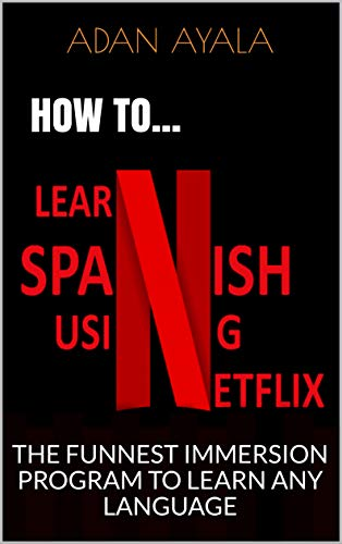 HOW TO LEARN SPANISH USING NETFLIX?: THE FUNNEST IMMERSION PROGRAM TO LEARN  ANY LANGUAGE See more