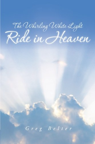Read Online The Whirling White Light Ride in Heaven pdf epub