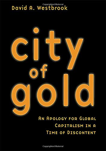 City of Gold: An Apology for Global Capitalism in a Time of Discontent