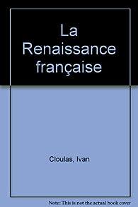 Renaissance française par Ivan Cloulas