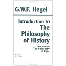 "Introduction to the Philosophy of History: With Selections from the ""Philosophy of Right"" (Hackett Classics)"