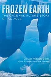 Frozen Earth: The Once and Future Story of Ice Ages New Edition by Macdougall, Doug (2006)