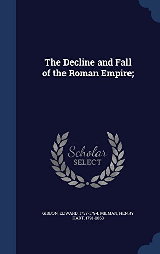 The Decline and Fall of the Roman Empire; (The History And Decline Of The Roman Empire)