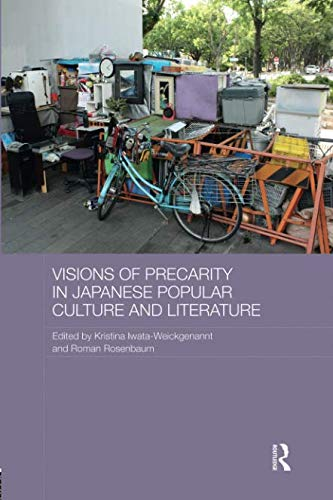 Visions of Precarity in Japanese Popular Culture and Literature (Routledge Contemporary Japan Series)
