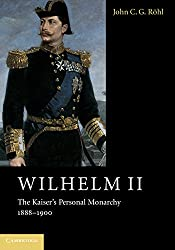 Wilhelm II 3 Volume Set: Wilhelm II: The Kaiser's Personal Monarchy, 1888-1900