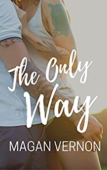 The Only Way (The Only Series Book 4) by [Vernon, Magan]