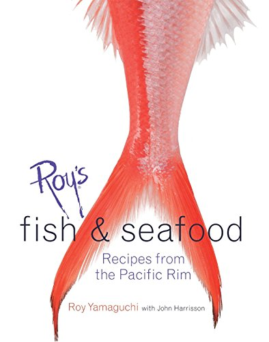 Roy's Fish and Seafood: Recipes from the Pacific Rim [A Cookbook] (Fish Recipes From The Sea)