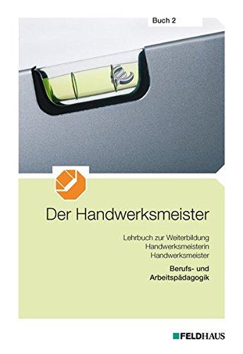 Der Handwerksmeister - Buch 2: Berufs- und Arbeitspädagogik Taschenbuch – 2. November 2015 Rolf Ramme Feldhaus 3882645830 Berufsschulbücher
