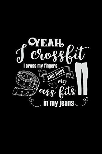 Yeah I Crossfit I Cross My Fingers and Hope My Ass Fits in My Jeans: Mom Journal, Her Life and Kids (Sarcastic Snarky Journals) (Best Ass In Crossfit)