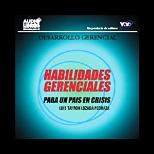 Habilidades Gerenciales para un Pais en Crisis [Managerial Skills for a Country in Conflict] Audiobook