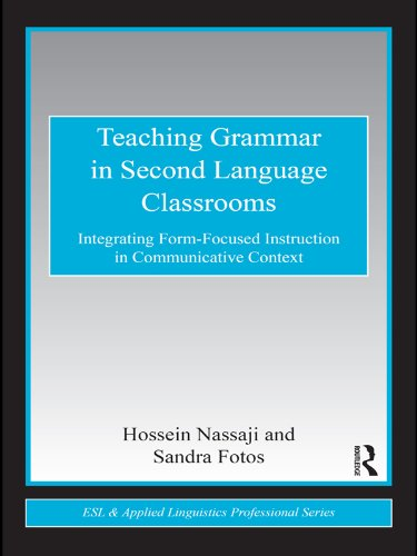 - Teaching Grammar in Second Language Classrooms: Integrating Form-Focused Instruction in Communicative Context (ESL & Applied Linguistics Professional Series)