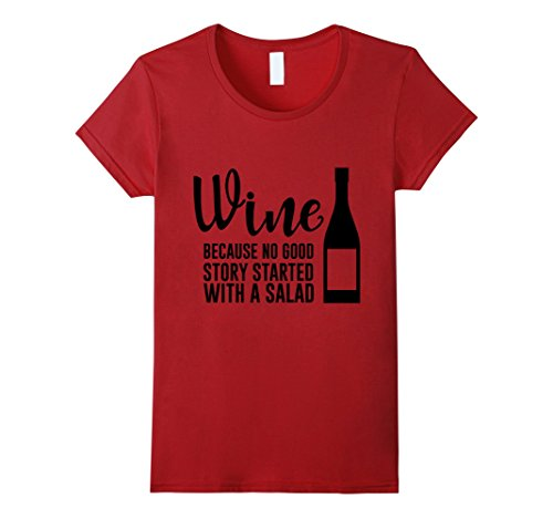 Womens Wine Because No Good Story Started With A Salad Tshirt Medium Cranberry