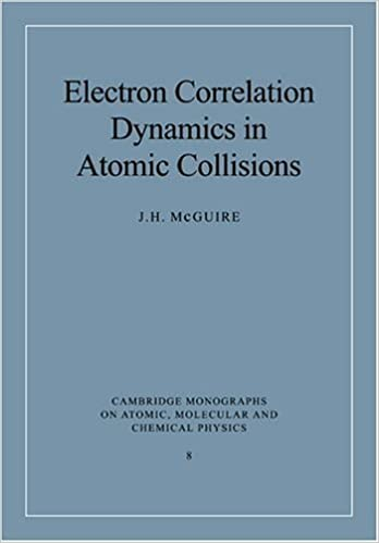 Electron Correlation Dynamics in Atomic Collisions (Cambridge Monographs on Atomic, Molecular and Chemical Physics) by McGuire, J. H. published by Cambridge University Press Paperback