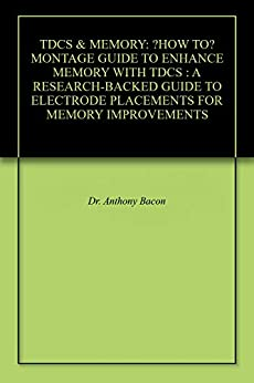 Tdcs Amp Memory Quot How To Quot Montage Guide To Enhance Memory