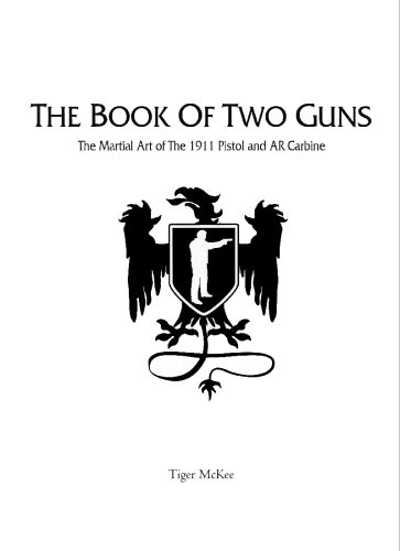 The Book of Two Guns: The Martial Art of the 1911 Pistol and AR Carbine