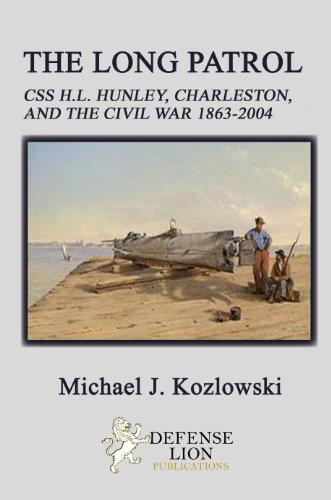 The Long Patrol - CSS H.L. Hunley, Charleston, and The Civil War 1863-2004