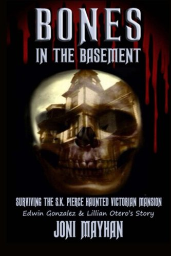 Bones in the Basement: Surviving the S.K. Pierce Haunted Victorian ()