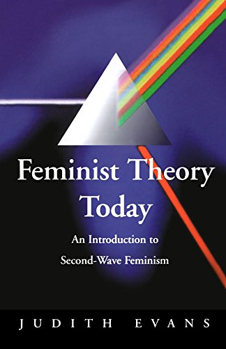 [B.e.s.t] Feminist Theory Today: An Introduction To Second-Wave Feminism R.A.R