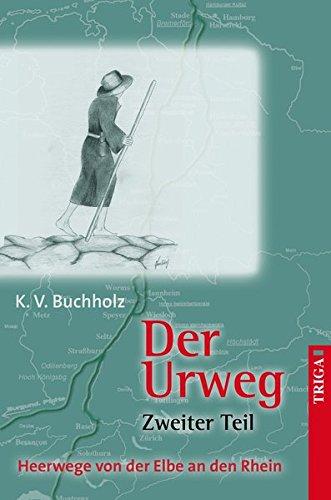 Der Urweg Zweiter Teil: Heerwege von der Elbe an den Rhein