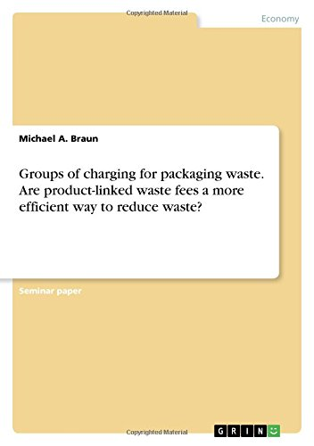 Groups of charging for packaging waste. Are product-linked waste fees a more efficient way to reduce waste? PDF