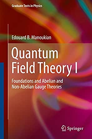 Quantum Field Theory I: Foundations and Abelian and Non ...