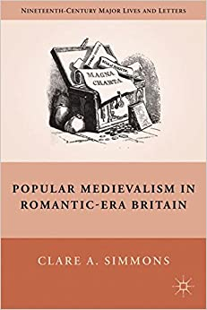 Book Popular Medievalism in Romantic-Era Britain (Nineteenth Century Major Lives and Letters)