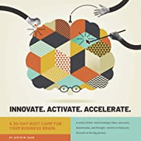 Innovate. Activate. Accelerate: A 30-Day Boot Camp for Your Business Brain Front Cover