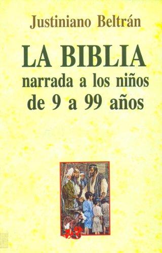 La Biblia narrada a los niños de 9 a 99 años (Spanish Edition)