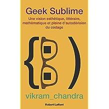 Geek sublime: Une vision esthétique, littéraire, mathématique et pleine d'autodérision du codage