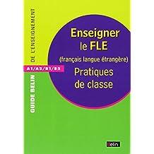 Enseigner le FLE (français langue étrangère) Pratiques de classe
