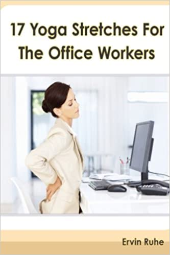 17 Yoga Stretches For The Office Workers: Is Your Office Job ...